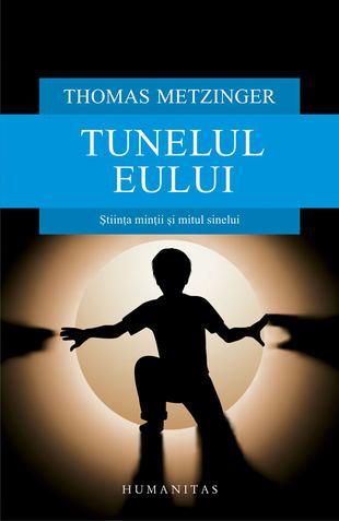 Thomas Metzinger - Tunelul Eului. Știința minții și mitul sinelui   Blogul Autorului   Blogul Autorului