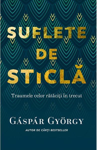 Gyorgy Gaspar - Suflete de sticla | Blogul Autorului | Blogul Autorului