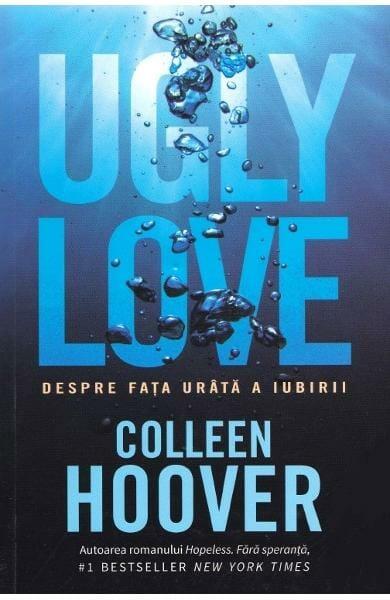 Colleen Hoover - Ugly Love. Despre fata urata a iubirii | Blogul Autorului | Blogul Autorului